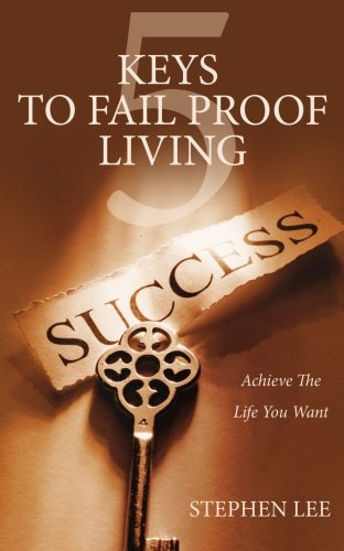 5 Keys to Fail Proof Living: Achieve the Relationships and Finances You Always Wanted