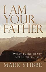 I am Your Father: What Every Heart Needs To Know