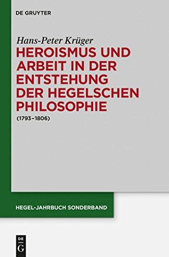 Heroismus und Arbeit in der Entstehung der Hegelschen Philosophie: (1793 - 1806) (Hegel-Jahrbuch Sonderband) (German Edition)