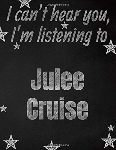 I can't hear you, I'm listening to Julee Cruise creative writing lined notebook: Promoting band fandom and music creativity through writing...one day at a time (Celebrity Cruises)