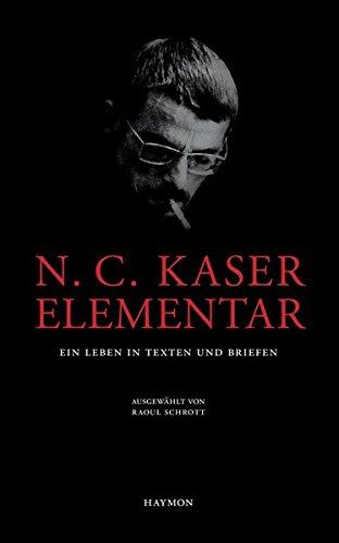 N. C. Kaser elementar. Ein Leben in Texten und Briefen, ausgewählt von Raoul Schrott