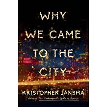 { Why We Came to the City } By Jansma, Kristopher ( Author ) 02-2016 [ Hardcover ]