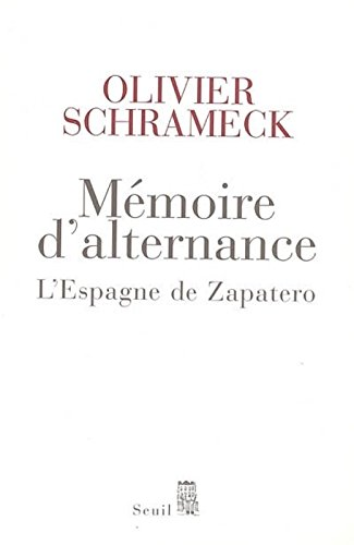 Mémoire d'alternance. L'Espagne de Zapatero par Olivier Schrameck
