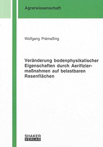 Veränderung bodenphysikalischer Eigenschaften durch Aerifiziermaßnahmen auf belastbaren Rasenflächen (Berichte aus der Agrarwissenschaft)