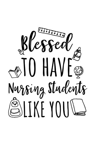 Blessed To Have Nursing Students Like You: Nursing Teacher Appreciation Journal Notebook por Dartan Creations