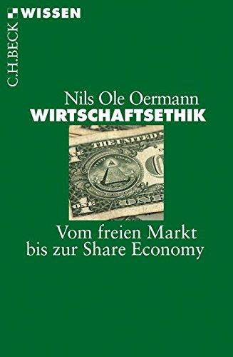 Wirtschaftsethik: Vom freien Markt bis zur Share Economy (Beck'sche Reihe)