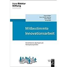 Mitbestimmte Innovationsarbeit: Konstellationen, Spielregeln und Partizipationspraktiken