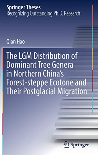 The LGM Distribution of Dominant Tree Genera in Northern China's Forest-steppe Ecotone and Their Postglacial Migration (Springer Theses)