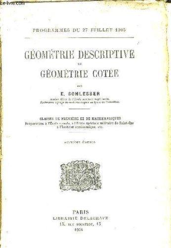 GEOMETRIE DESCRIPTIVE ET GEOMETRIE COTEE - PROGRAMME DU 27 JUILLET 1905 - CLASSES DE PREMIRE DE MATHEMATIQUES - 8E EDITION.