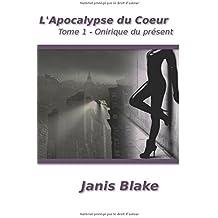 L'Apocalypse du Coeur - Tome 1: Onirique du présent
