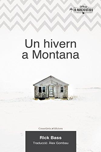 Un Hivern A Montana (La Mandràgora) por Rick Bass