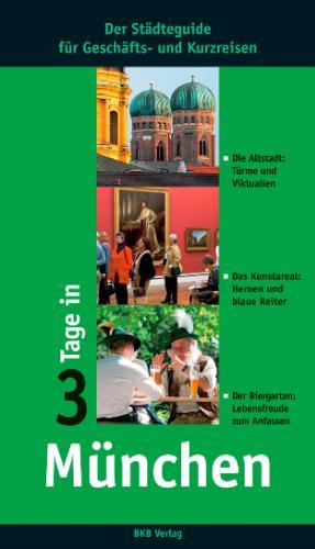3 Tage in München: Der Städteguide für Kurz- und Geschäftsreisende