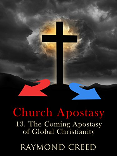 The Coming Apostasy of Global Christianity: An Exploration of End Time prophecy (Church Apostasy Book 13) (English Edition) por Raymond Creed