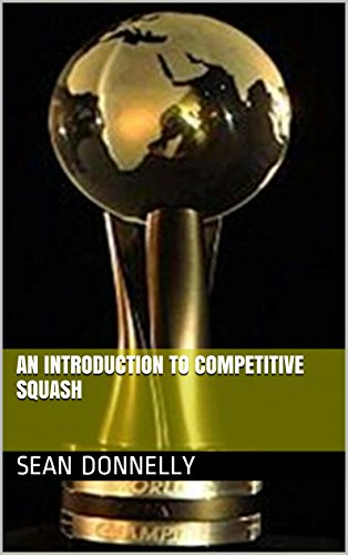 An Introduction to Competitive Squash (English Edition) por Sean Donnelly