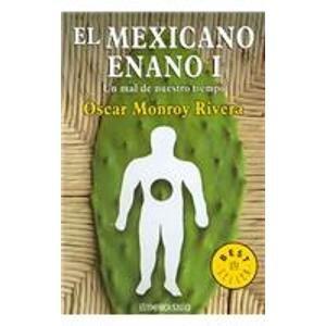 El Mexicano Enano I / The Midget Mexican I: un Mal de nuestro tiempo / The bad of our time: 1 (Best Seller)