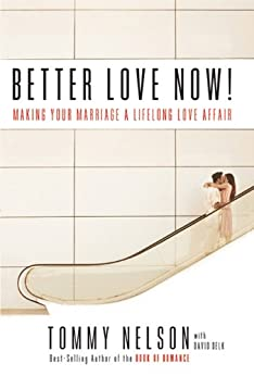 Better Love Now: Making Your Marriage a Lifelong Love Affair di [Nelson, Tommy, Delk, David]