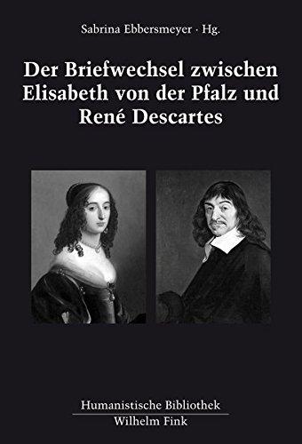 Der Briefwechsel zwischen Elisabeth von der Pfalz und René Descartes. (Humanistische Bibliothek Reihe II: Texte)