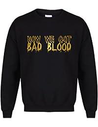 Now We Got Bad Blood - Black- Unisex Fit Sweater - Fun Slogan Jumper