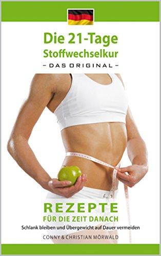 Das Kochbuch zur 21-Tage Stoffwechselkur -das Original-: Rezepte für die Zeit danach -: Schlank bleiben und Übergewicht auf Dauer vermeiden (Die 21-Tage Stoffwechselkur -das Original-: 3)