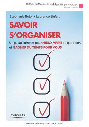 Savoir s'organiser : Un guide complet pour mieux vivre au quotidien et gagner du temps pour vous par Laurence Einfalt