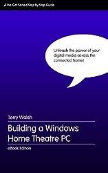 Building a Windows Home Theatre PC (English Edition)
