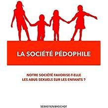 La société pédophile: Notre société favorise-t-elle les abus sexuels sur les enfants ?