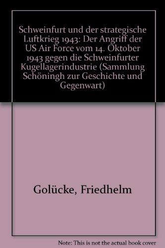 schweinfurt-und-der-strategische-luftkrieg-1943-der-angriff-der-us-air-force-vom-14-oktober-1943-geg