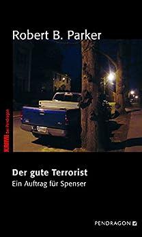 Der gute Terrorist: Ein Auftrag für Spenser, Band 35 von [Parker, Robert B.]