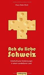Ach du liebe Schweiz - Unterhaltsame Entdeckungen in einem sonderbaren Land hier kaufen