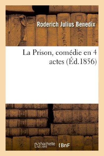 La Prison, Comedie En 4 Actes (Arts) par Roderich Julius Benedix