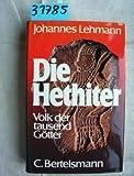 Die Hethiter. Volk der tausend Götter - Johannes Lehmann