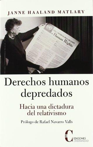 Derechos humanos depredados : hacia una dictadura del relativismo