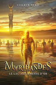 Myrihandes, tome 3 : Le lac aux Larmes d'Or par Guilhem Méric