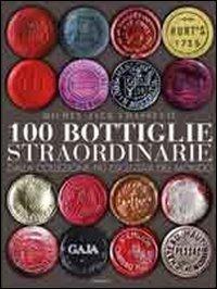 100 bottiglie straordinarie. Dalla collezione più esclusiva del mondo