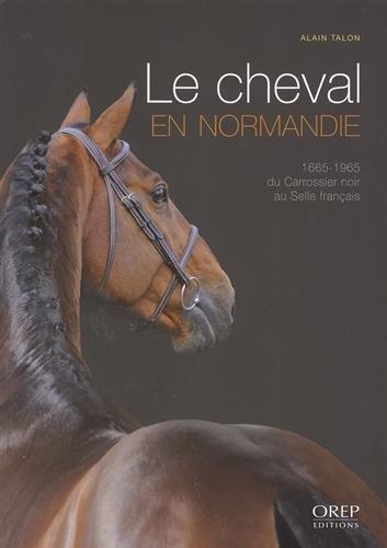 Le cheval en Normandie 1665-1965 par Alain TALON