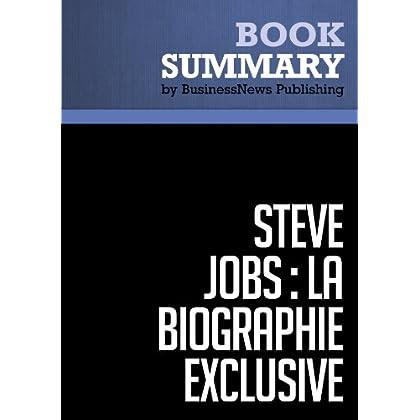Résumé: Steve Jobs: La Biographie exclusive - Walter Isaacson: Biographie exclusive