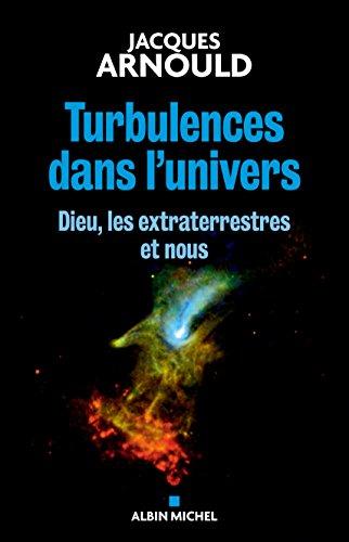 Turbulences dans l'univers: Dieu, les extraterrestres et nous