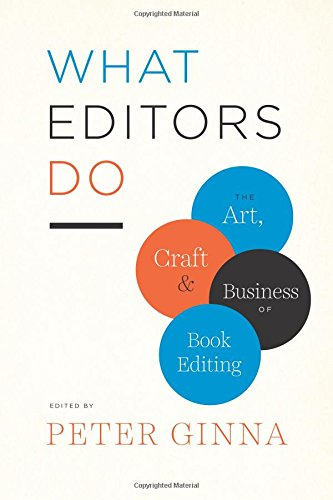 What Editors Do: The Art, Craft, and Business of Book Editing (Chicago Guides to Writing, Editing and Publishing)