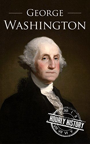 free kindle book George Washington: A Life From Beginning to End (One Hour History US Presidents Book 2)