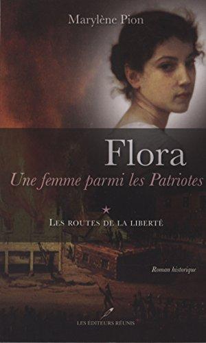 Flora, une femme parmi les Patriotes 1 - Les routes de la liberté - Marylène Pion
