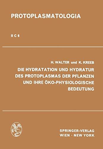 Die Hydratation und Hydratur des Protoplasmas der Pflanzen und ihre Öko-Physiologische Bedeutung (Protoplasmatologia Cell Biology Monographs (2 / C / 6))