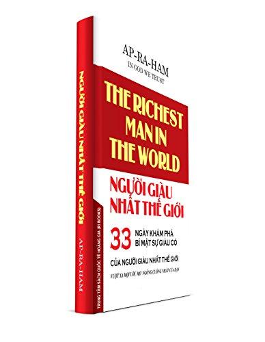 The Richest Man In The World - Người giàu nhất thế giới: 33 Ngày khám phá bí mật sự giàu có của Người giàu nhất thế giới vượt xa mọi ước mơ ngông cuồng nhất của bạn (English Edition)