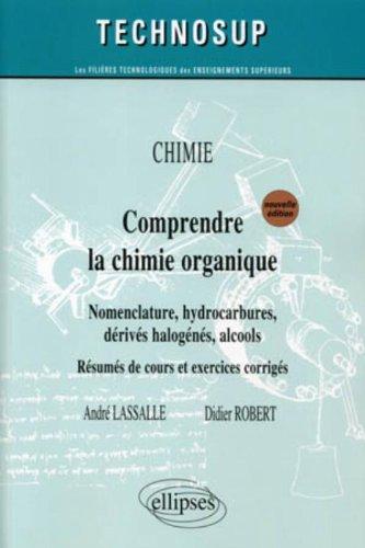 Chimie, Comprendre la chimie organique : Nomenclature, hydrocarbures, dérivés halogénés, alcools; Résumés de cours et exercices corrigés par André Lassalle