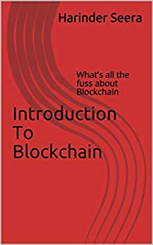 Introduction To Blockchain: What's all the fuss about Blockchain (English Edition) di [Seera, Harinder]