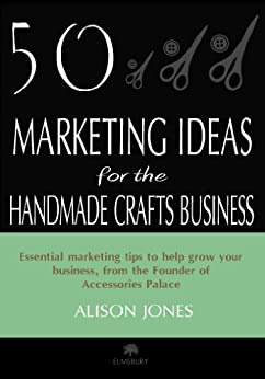 50 Marketing Ideas for the Handmade Crafts Business by [Jones, Alison]