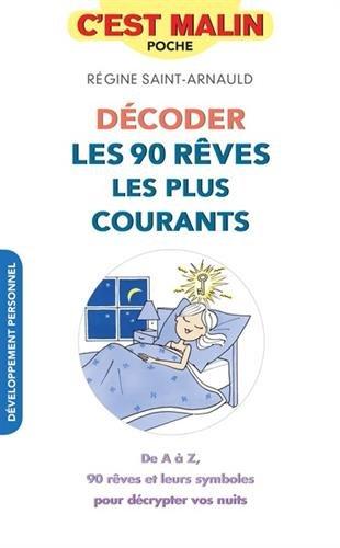 Décoder les 90 rêves les plus courants, c'est malin : De A à Z, 90 rêves et leurs symboles pour décrypter vos nuits par Régine Saint-Arnauld