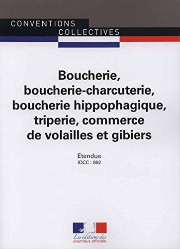 Boucherie, boucherie-charcuterie, boucherie hippophagique, triperie, commerces de volailles et gibiers - Convention collective nationale étendue- 16ème édition - Brochure 3101 - IDCC : 992