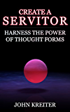 Create a Servitor: Harness the Power of Thought Forms (English Edition)
