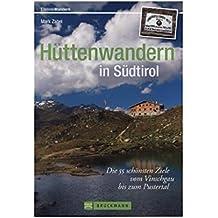 Hüttenwandern in Südtirol: Die 55 schönsten Ziele vom Vinschgau bis zum Pustertal (Erlebnis Wandern)