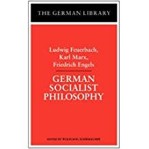 German Socialist Philosophy: Ludwig Feuerbach, Karl Marx, Friedrich Engels (German Library)